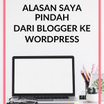 Alasan Saya Pindah dari Blogger ke WordPress