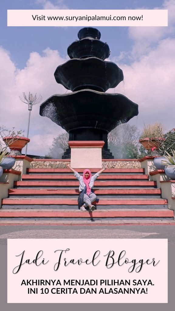 Jadi Travel Blogger Akhirnya Menjadi Pilihan Saya. Ini 10 Cerita dan Alasannya!